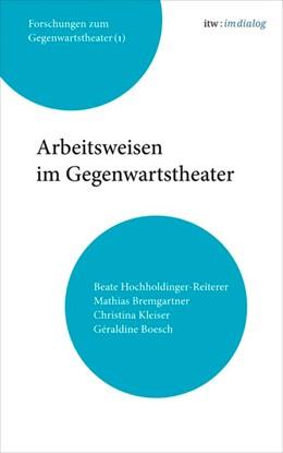Abbildung von Hochholdinger-Reiterer / Bremgartner / Kleiser / Boesch | itw : im Dialog. Band 1: Arbeitsweisen im Gegenwartstheater | 2015