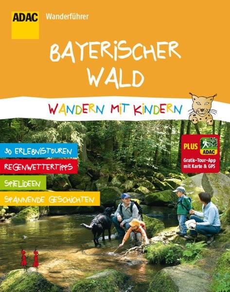ADAC Wanderführer Bayerischer Wald Wandern mit Kindern, 2015 | Buch (Cover)