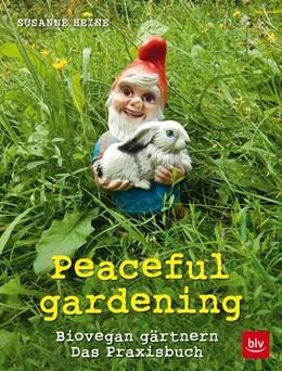 Abbildung von Heine | Peaceful gardening | 1. Auflage | 2015 | beck-shop.de