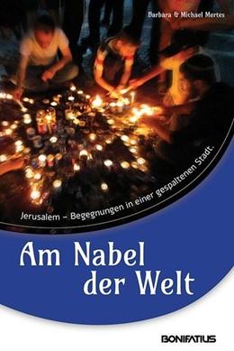 Abbildung von Mertes   Am Nabel der Welt   2015   Jerusalem - Begegnungen in ein...