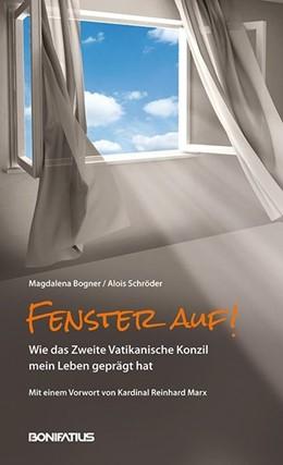 Abbildung von Bogner / Schröder | Fenster auf! | 2015 | Wie das Zweite Vatikanische Ko...