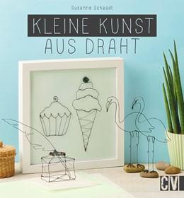 Abbildung von Schaadt | Kleine Kunst aus Draht | 2015