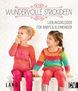Abbildung von Wundervolle Strickideen | 2015 | Lieblingskleider für Babys & K...