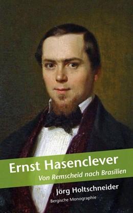 Abbildung von Holtschneider / Halbach   Ernst Hasenclever   2014   Von Remscheid bis Südamerika. ...