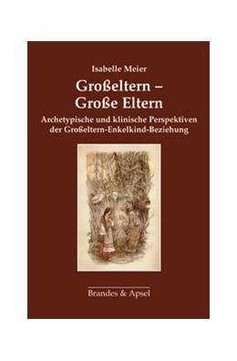Abbildung von Meier | Großeltern – Große Eltern | 2015 | Archetypische und klinische Pe...