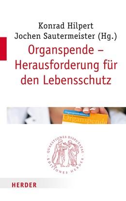 Abbildung von Hilpert / Sautermeister | Organspende - Herausforderung für den Lebensschutz | 1. Auflage | 2015 | 267 | beck-shop.de