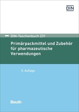 Abbildung von DIN e.V.   Primärpackmittel und Zubehör für pharmazeutische Verwendungen   5. Auflage   2018   231   beck-shop.de