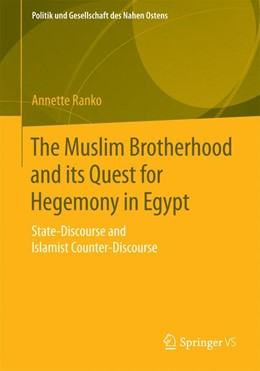 Abbildung von Ranko | The Muslim Brotherhood and its Quest for Hegemony in Egypt | 2015 | 2015 | State-Discourse and Islamist C...