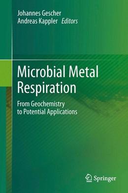 Abbildung von Gescher / Kappler | Microbial Metal Respiration | 2012 | 2014 | From Geochemistry to Potential...