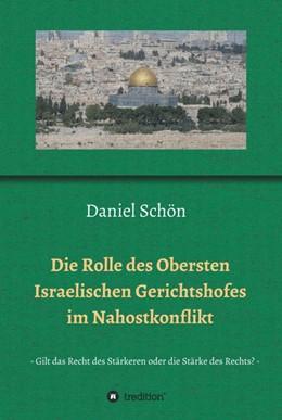 Abbildung von Schön | Die Rolle des Obersten Israelischen Gerichtshofes im Nahostkonflikt | 2014 | Gilt das Recht des Stärkeren o...