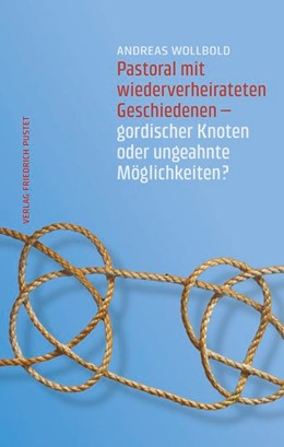 Abbildung von Wollbold | Pastoral mit wiederverheirateten Geschiedenen | 2015 | Gordischer Knoten oder ungeahn...