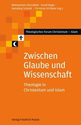 Abbildung von Gharaibeh / Begic / Schmid / Ströbele | Zwischen Glaube und Wissenschaft | 2015 | Theologie in Christentum und I... | 10