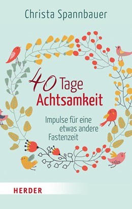Abbildung von Spannbauer   40 Tage Achtsamkeit   1. Auflage   2015   beck-shop.de