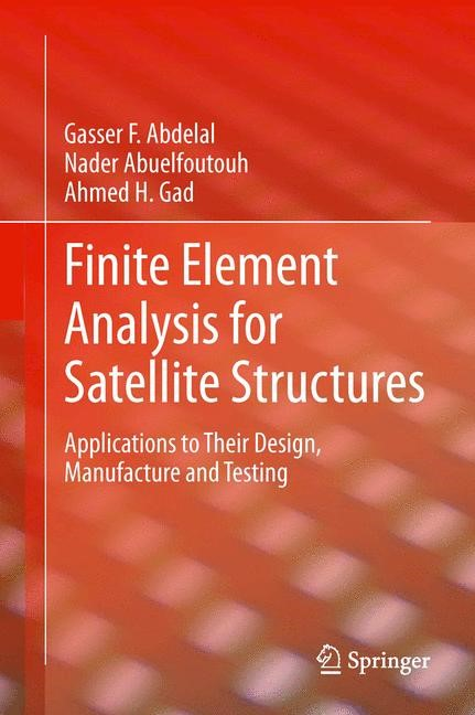 Finite Element Analysis for Satellite Structures | Abdelal / Abuelfoutouh / Gad | 2013, 2014 | Buch (Cover)