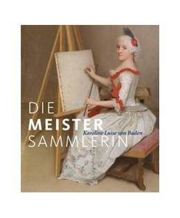 Abbildung von Jacob-Friesen / Müller-Tamm   Die Meister-Sammlerin   1. Auflage   2015   beck-shop.de