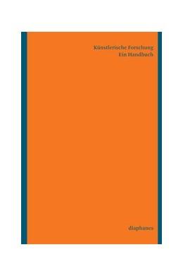 Abbildung von Badura / Rey / Dubach / Haarmann / Mersch / Schenker / Pérez | Künstlerische Forschung. Ein Handbuch | 2015