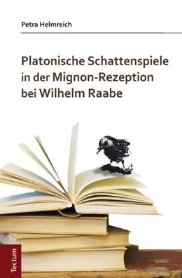 Abbildung von Helmreich | Platonische Schattenspiele in der Mignon-Rezeption bei Wilhelm Raabe | 1. Auflage | 2014 | beck-shop.de