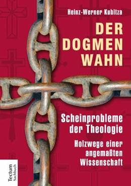 Abbildung von Kubitza | Der Dogmenwahn | 1. Auflage | 2015 | beck-shop.de