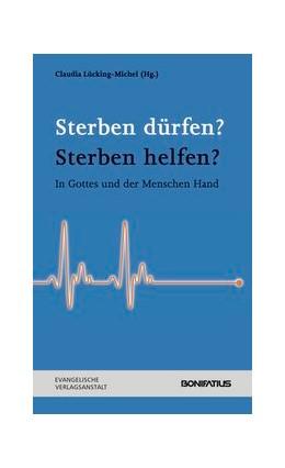 Abbildung von Lücking-Michel / Flachsbarth | Sterben dürfen? Sterben helfen? | 1. Auflage | 2015 | beck-shop.de
