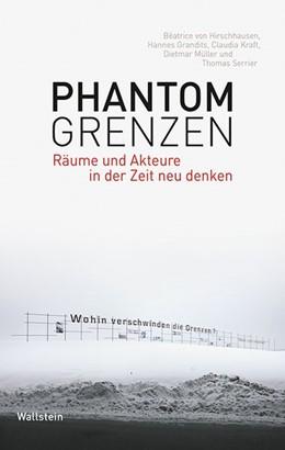 Abbildung von Hirschhausen / Grandits / Kraft   Phantomgrenzen   2015   Räume und Akteure in der Zeit ...   1