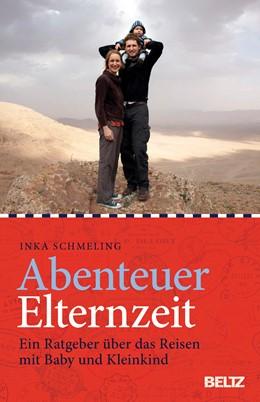 Abbildung von Schmeling   Abenteuer Elternzeit   6., erweiterte und aktualisierte Auflage   2015   Ein Ratgeber über das Reisen m...