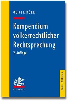 Abbildung von Dörr | Kompendium völkerrechtlicher Rechtsprechung | 2., überarbeitete und erweiterte Auflage | 2014 | Eine Auswahl für Studium und P...