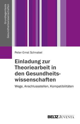 Abbildung von Schnabel | Einladung zur Theoriearbeit in den Gesundheitswissenschaften | 2015 | Wege, Anschlussstellen, Kompat...