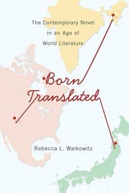 Abbildung von Walkowitz   Born Translated   2015   The Contemporary Novel in an A...