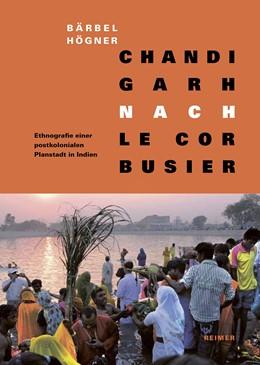 Abbildung von Högner | Chandigarh nach Le Corbusier | 2016 | Ethnografie einer postkolonial...