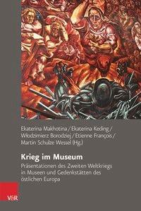 Krieg im Museum | Borodziej / François / Keding / Makhotina / Schulze Wessel, 2015 | Buch (Cover)