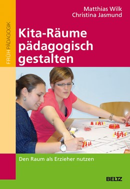 Abbildung von Wilk / Jasmund   Kita-Räume pädagogisch gestalten   2015   Den Raum als Erzieher nutzen
