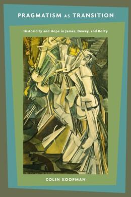 Abbildung von Koopman | Pragmatism as Transition | 2015 | Historicity and Hope in James,...