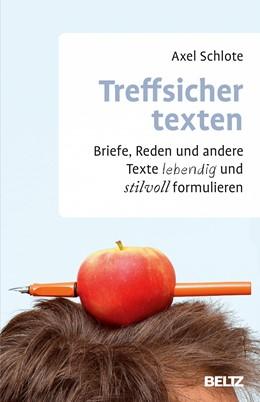 Abbildung von Schlote | Treffsicher texten | 3., aktualisierte und neu ausgestattete Auflage | 2015 | Briefe, Reden und andere Texte...