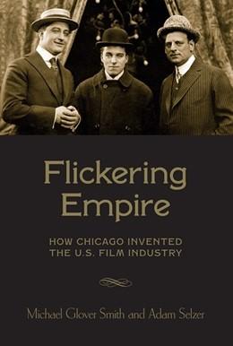 Abbildung von Smith / Selzer | Flickering Empire | 2015 | How Chicago Invented the U.S. ...