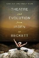 Abbildung von Shepherd-Barr   Theatre and Evolution from Ibsen to Beckett   2015