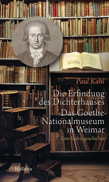 Die Erfindung des Dichterhauses. Das Goethe-Nationalmuseum in Weimar | Kahl, 2015 | Buch (Cover)