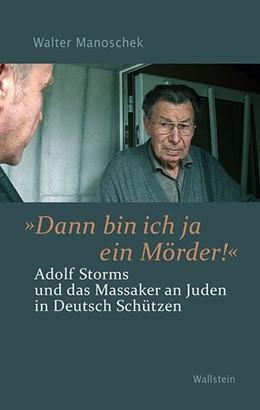 Abbildung von Manoschek | »Dann bin ich ja ein Mörder!« | 2015 | Adolf Storms und das Massaker ...