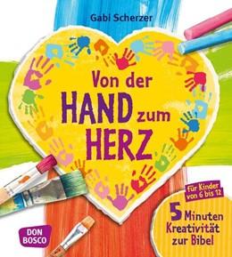 Abbildung von Scherzer | Von der Hand zum Herz | 2015 | 5 Minuten Kreativität zur Bibe...