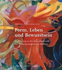 Abbildung von Husemann   Form, Leben und Bewusstsein   1. Auflage   2015   beck-shop.de