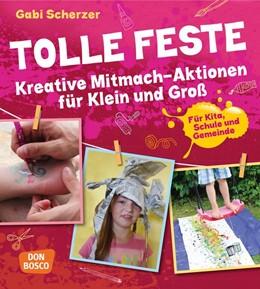 Abbildung von Scherzer | Tolle Feste. Kreative Mitmach-Aktionen für Klein und Groß. | 2015 | Für Kita, Schule und Gemeinde.