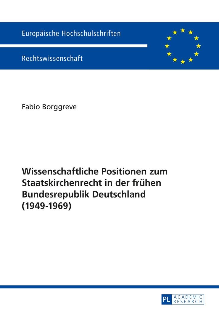 Wissenschaftliche Positionen zum Staatskirchenrecht der frühen Bundesrepublik Deutschland (1949-1969) | Borggreve, 2014 | Buch (Cover)