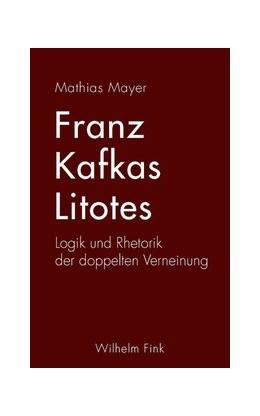 Abbildung von Mayer | Franz Kafkas Litotes | 2015 | 2015 | Logik und Rhetorik der doppelt...