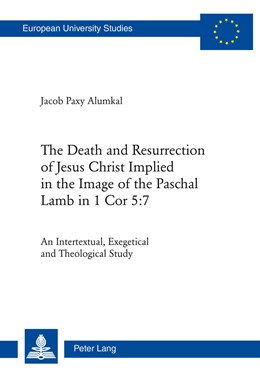 Abbildung von Paxy Alumkal   The Death and Resurrection of Jesus Christ Implied in the Image of the Paschal Lamb in 1 Cor 5:7   1. Auflage   2014   948   beck-shop.de