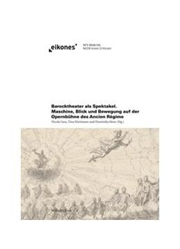 Abbildung von Gess / Hartmann / Hens | Barocktheater als Spektakel | 1. Auflage 2015 | 2015 | Maschine, Blick und Bewegung a...