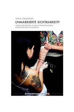 Abbildung von Crasemann | Unmarkierte Sichtbarkeit? | 2018 | 2020 | Weiße Identitäten in der zeitg...