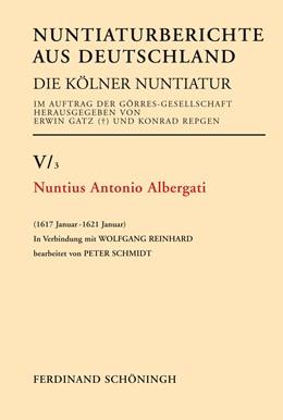 Abbildung von Schmidt / Reinhard | Nuntius Antonio Albergati | 1. Auflage 2015 | 2015 | (1617 Januar - 1621 Januar) | V/3