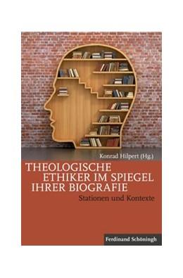 Abbildung von Hilpert   Theologische Ethiker im Spiegel ihrer Biografie   1. Auflage   2016   beck-shop.de