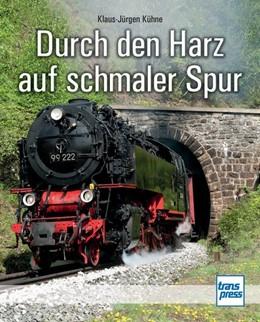 Abbildung von Kühne   Durch den Harz auf schmaler Spur   1. Auflage   2015   beck-shop.de