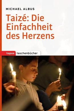 Abbildung von Albus | Taizé: Die Einfachheit des Herzens | 1. Auflage | 2015 | beck-shop.de