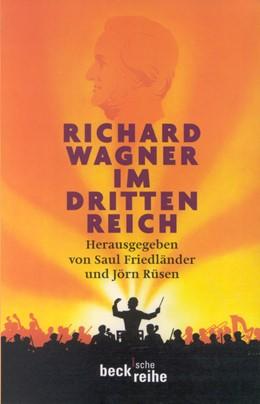 Abbildung von Friedländer, Saul / Rüsen, Jörn | Richard Wagner im Dritten Reich | 1. Auflage | 2000 | 1356 | beck-shop.de